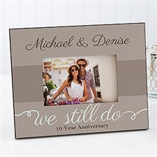 Personalized Anniversary Picture Frames - We Still Do - 13010
