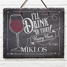 Personalized Happy Hour Home Bar Slate Plaque - I'll Drink To That! - 14688