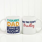 Personalized Dad Coffee Mug - Thanks Dad, I Turned Out Awesome - 15653