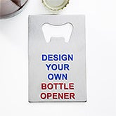 Design Your Own Personalized Credit Card Size Bottle Opener - 15756