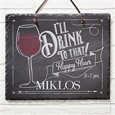 I'll Drink To That... Personalized Slate Plaque - 14688