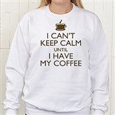 Keep Calm Personalized White Sweatshirt - 15458-WS
