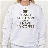 Keep Calm Personalized White Sweatshirt - 15458-WS