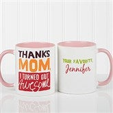 Thanks Mom, I Turned Out Awesome! Personalized Coffee Mug 11oz.- Pink - 15624-P
