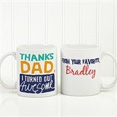 Thanks Dad, I Turned Out Awesome Personalized Coffee Mug 11oz.- White - 15653-S