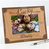 I'm Lucky To Call You Dad Personalized Frame- 4 x 6 - 15674-S