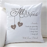 You're All I Need Personalized Throw Pillow - 16412
