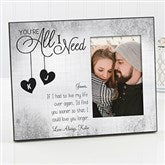 You're All I Need Personalized Picture Frame - 16575