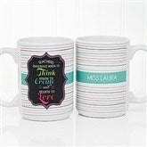 Teacher Quotes Personalized Coffee Mug 15oz.- White - 17717-L