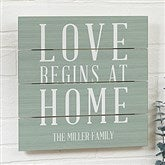 Love Begins At Home Personalized Wooden Slat Sign- 12' x 12