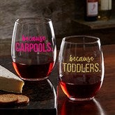 I Drink Because... Personalized 21oz. Stemless Wine Glass - 20496-SN