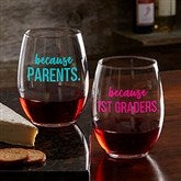 I Drink Because... Personalized Teacher 21oz. Stemless Wine Glass - 20776-SN