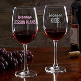 I Drink Because... Personalized Teacher 19 1/4oz. Red Wine Glass - 20776-RN