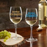 I Drink Because... Personalized Teacher 12oz. White Wine Glass - 20776-WN
