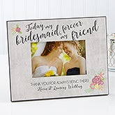 Personalized Wedding Party Picture Frame - Today My Bridesmaid, Forever My Friend - 17117