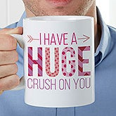Personalized Oversized Coffee Mug - Huge Crush On You - 18074