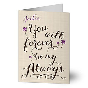 Personalized Romantic Greeting Cards - You Will Forever Be My Always - 14608