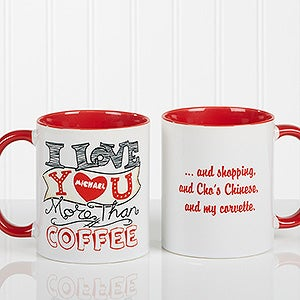 Personalized Romantic Coffee Mug - I Love Your More Than - 15315
