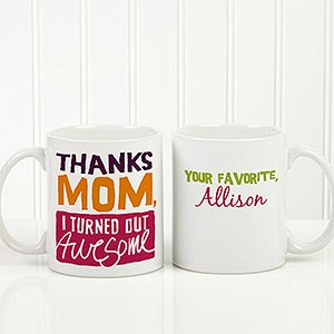 Personalized Mother's Day Coffee Mug - Thanks Mom, I Turned Out Awesome! - 15624