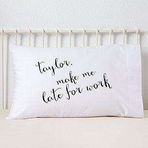 Personalized Romantic Pillowcase - Make Me Late - 16413