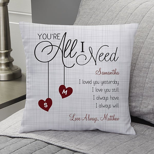 Personalized Romantic Throw Pillows - You're All I Need - 16412