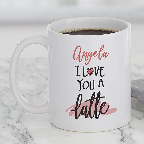 I Love You A Latte Personalized Mugs - 22302