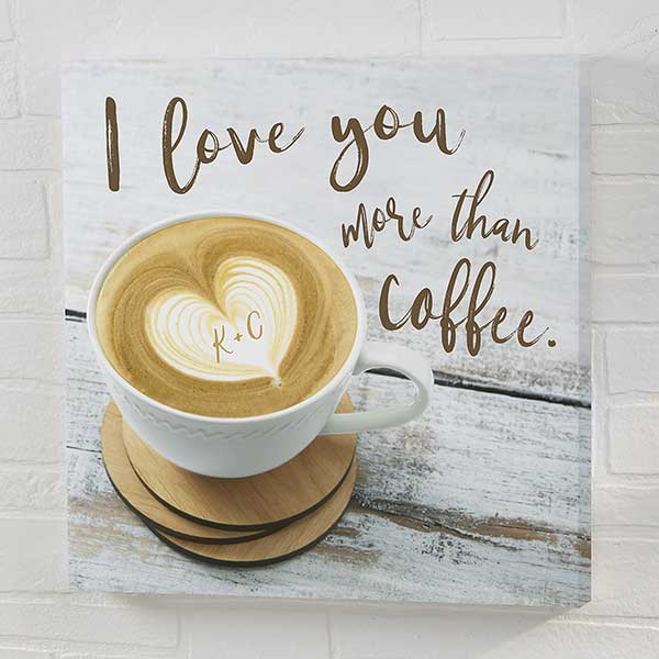 I Love You More Than Coffee Personalized Canvas Prints - 22399