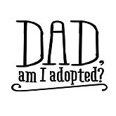 Dad am I Adopted?