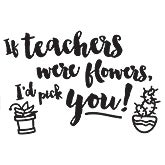 If Teachers Were Flowers